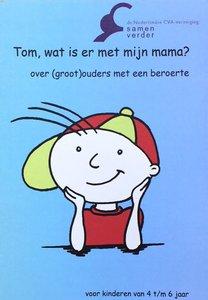 Tom, wat is er met mijn mama?